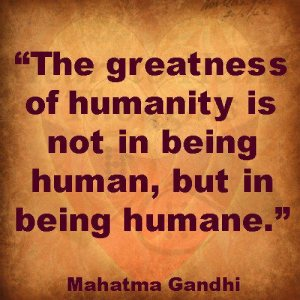 http://www.quotesvalley.com/the-greatness-of-humanity-is-not-in-being-human-but-in-being-humane-greatness/